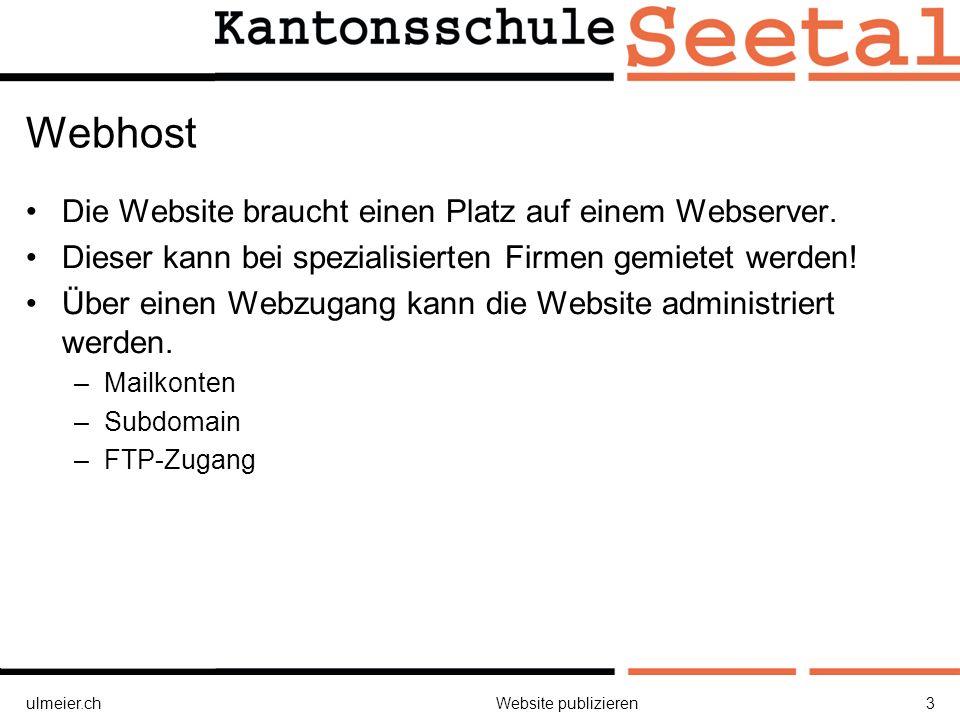 ulmeier.chWebsite publizieren3 Webhost Die Website braucht einen Platz auf einem Webserver.