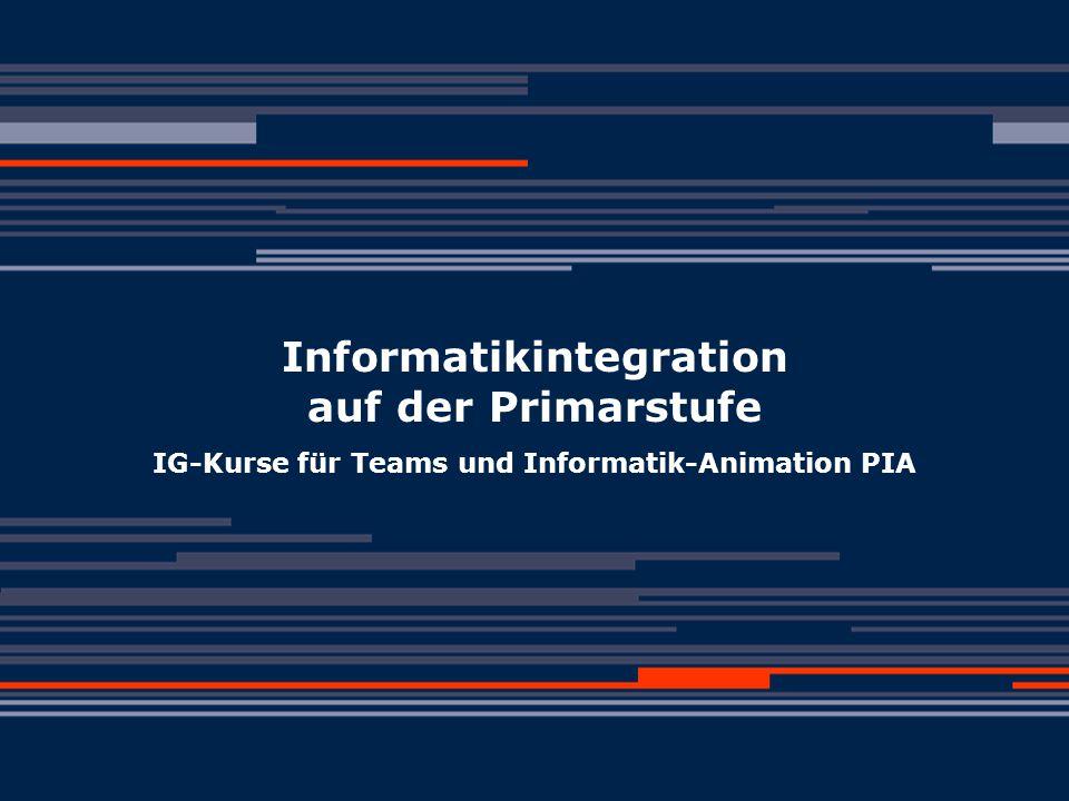 (c) Jürg Fraefel 1.3.04 Informatikintegration auf der Primarstufe und PIA Informatikintegration auf der Primarstufe IG-Kurse für Teams und Informatik-