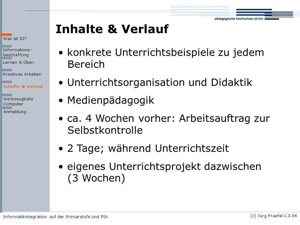 (c) Jürg Fraefel 1.3.04 Informatikintegration auf der Primarstufe und PIA Inhalte & Verlauf Informations- beschaffung Lernen & Üben Kreatives Arbeiten