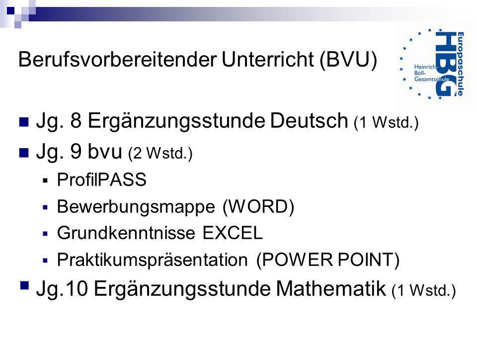 Berufsvorbereitender Unterricht (BVU) Jg. 8 Ergänzungsstunde Deutsch (1 Wstd.) Jg. 9 bvu (2 Wstd.) ProfilPASS Bewerbungsmappe (WORD) Grundkenntnisse E