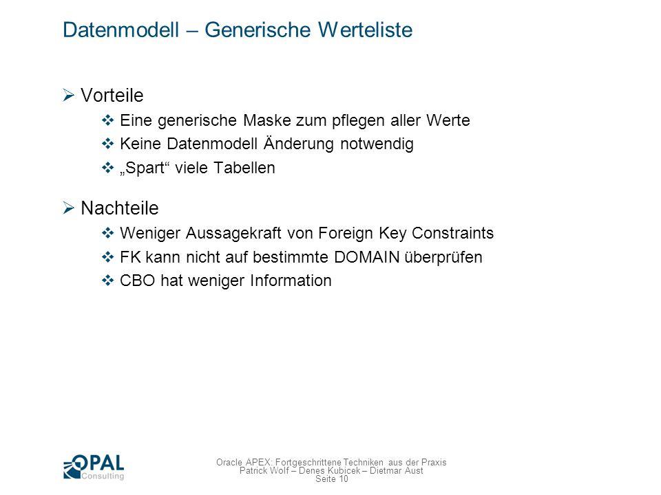 Seite 10 Oracle APEX: Fortgeschrittene Techniken aus der Praxis Patrick Wolf – Denes Kubicek – Dietmar Aust Datenmodell – Generische Werteliste Vortei