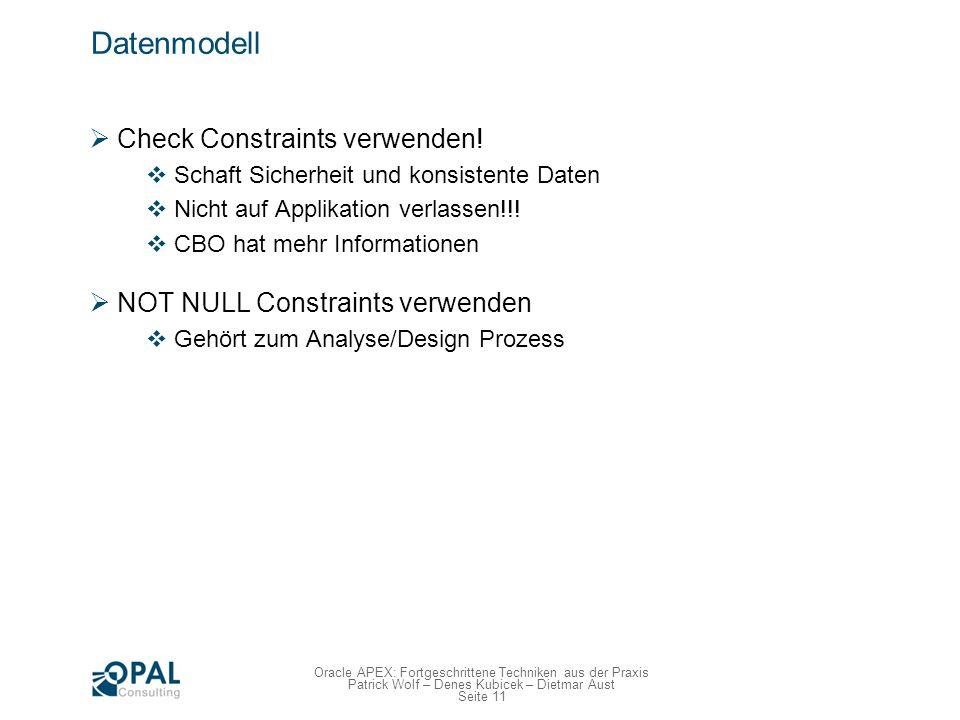 Seite 11 Oracle APEX: Fortgeschrittene Techniken aus der Praxis Patrick Wolf – Denes Kubicek – Dietmar Aust Datenmodell Check Constraints verwenden! S