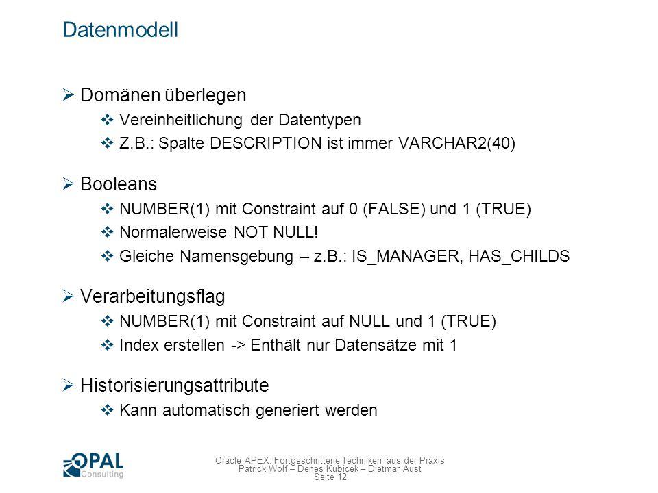 Seite 12 Oracle APEX: Fortgeschrittene Techniken aus der Praxis Patrick Wolf – Denes Kubicek – Dietmar Aust Datenmodell Domänen überlegen Vereinheitli