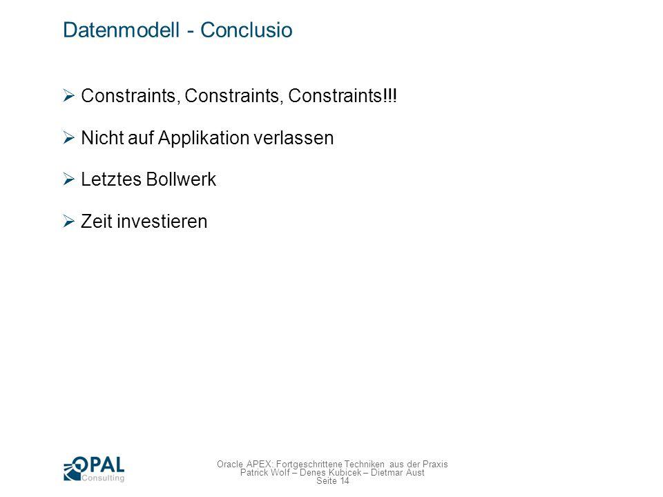 Seite 14 Oracle APEX: Fortgeschrittene Techniken aus der Praxis Patrick Wolf – Denes Kubicek – Dietmar Aust Datenmodell - Conclusio Constraints, Const