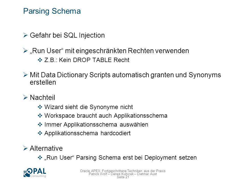 Seite 21 Oracle APEX: Fortgeschrittene Techniken aus der Praxis Patrick Wolf – Denes Kubicek – Dietmar Aust Parsing Schema Gefahr bei SQL Injection Ru