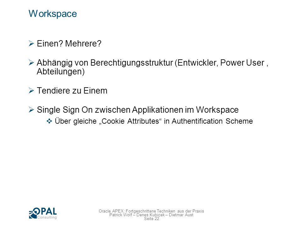 Seite 22 Oracle APEX: Fortgeschrittene Techniken aus der Praxis Patrick Wolf – Denes Kubicek – Dietmar Aust Workspace Einen? Mehrere? Abhängig von Ber