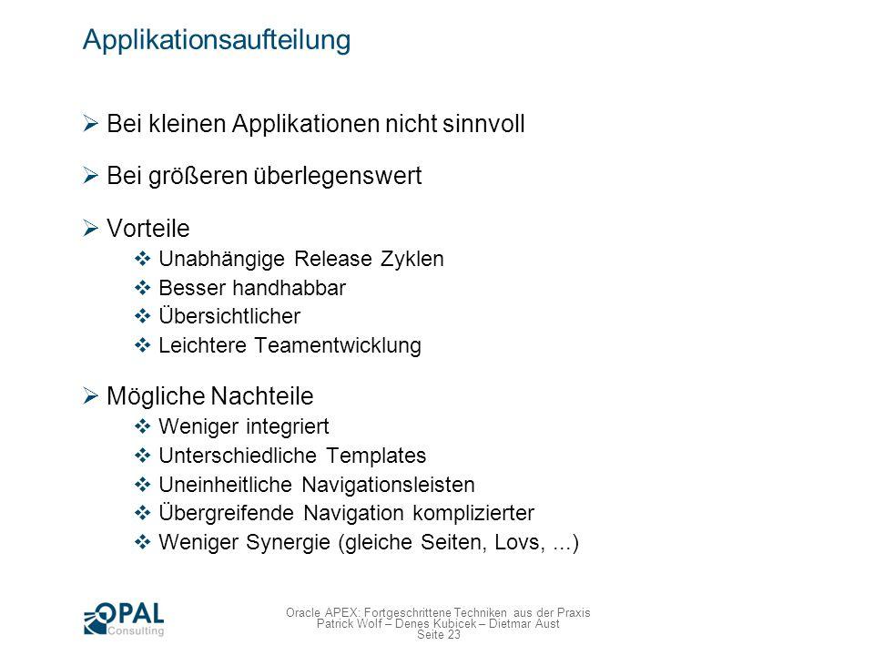 Seite 23 Oracle APEX: Fortgeschrittene Techniken aus der Praxis Patrick Wolf – Denes Kubicek – Dietmar Aust Applikationsaufteilung Bei kleinen Applika