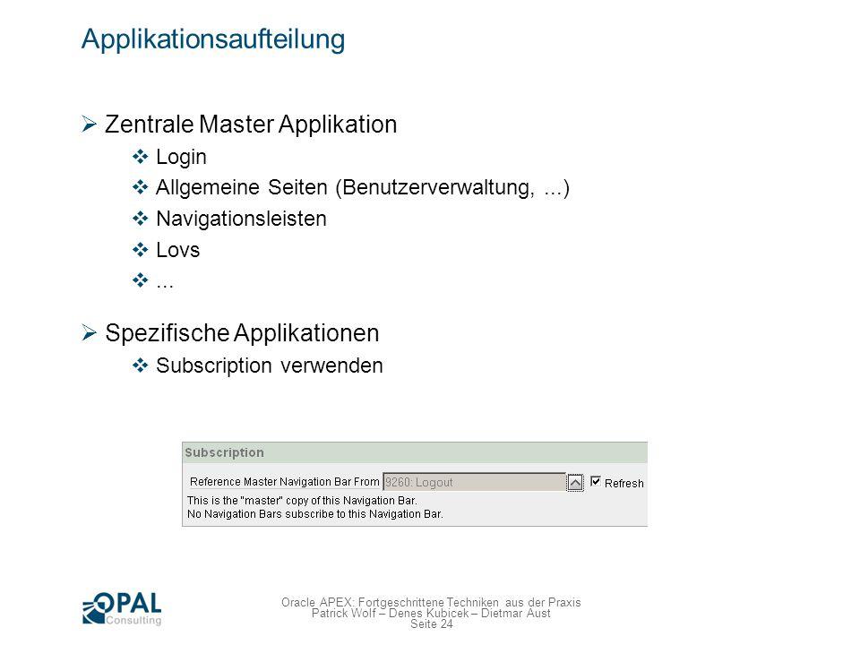 Seite 24 Oracle APEX: Fortgeschrittene Techniken aus der Praxis Patrick Wolf – Denes Kubicek – Dietmar Aust Applikationsaufteilung Zentrale Master App