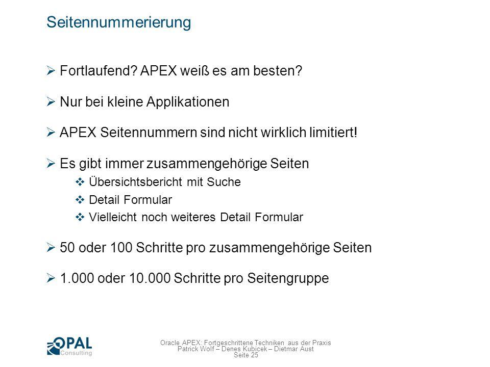 Seite 25 Oracle APEX: Fortgeschrittene Techniken aus der Praxis Patrick Wolf – Denes Kubicek – Dietmar Aust Seitennummerierung Fortlaufend? APEX weiß