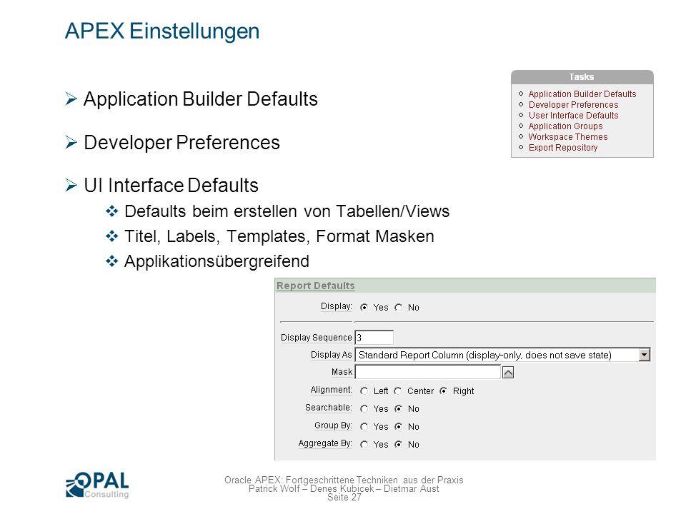 Seite 27 Oracle APEX: Fortgeschrittene Techniken aus der Praxis Patrick Wolf – Denes Kubicek – Dietmar Aust APEX Einstellungen Application Builder Def