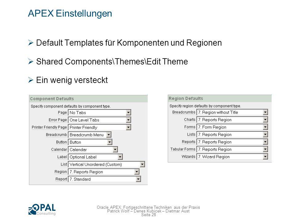 Seite 28 Oracle APEX: Fortgeschrittene Techniken aus der Praxis Patrick Wolf – Denes Kubicek – Dietmar Aust APEX Einstellungen Default Templates für K