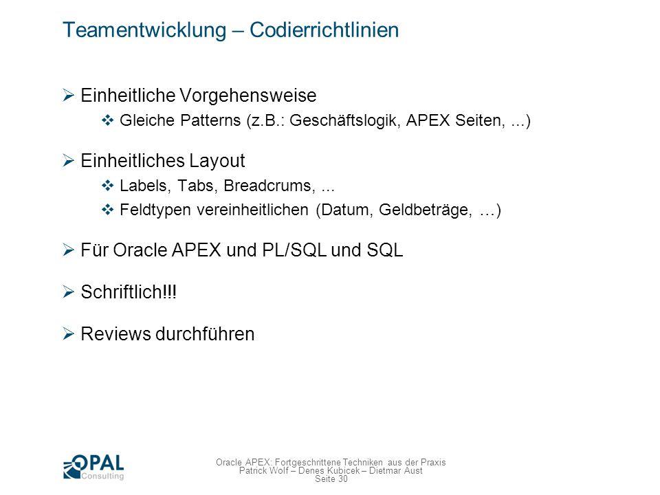 Seite 30 Oracle APEX: Fortgeschrittene Techniken aus der Praxis Patrick Wolf – Denes Kubicek – Dietmar Aust Teamentwicklung – Codierrichtlinien Einhei