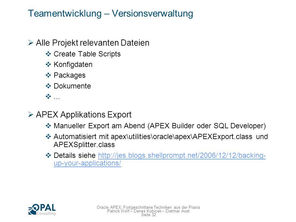 Seite 32 Oracle APEX: Fortgeschrittene Techniken aus der Praxis Patrick Wolf – Denes Kubicek – Dietmar Aust Teamentwicklung – Versionsverwaltung Alle
