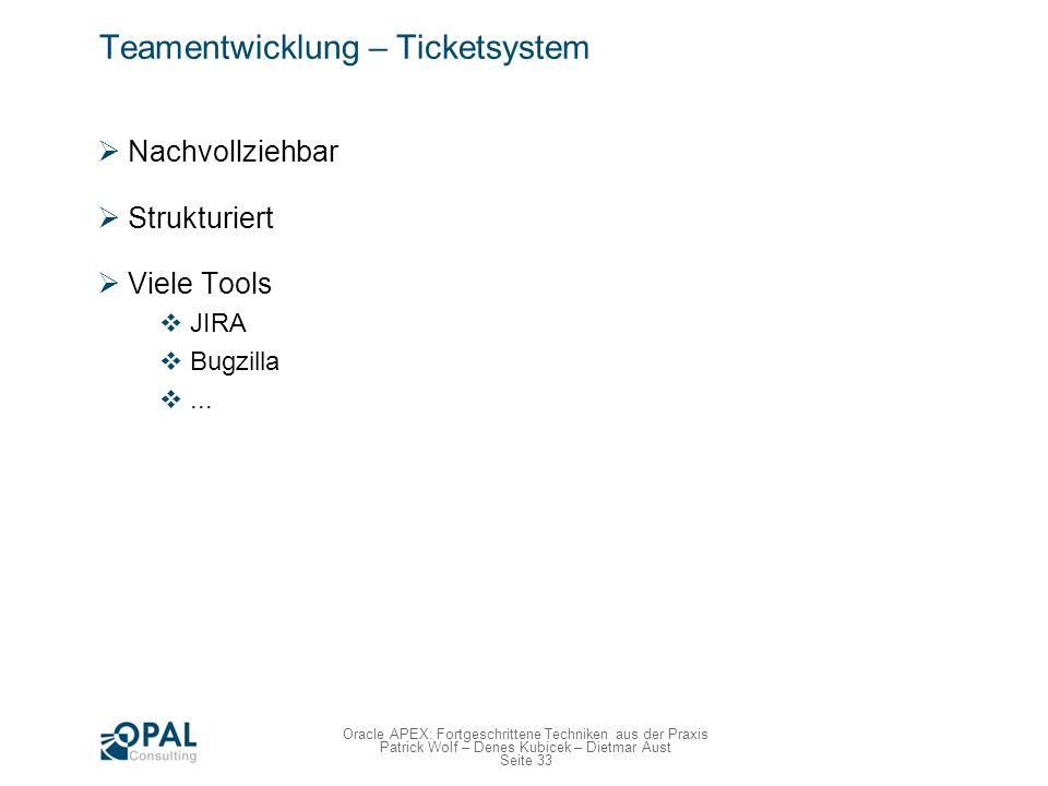 Seite 33 Oracle APEX: Fortgeschrittene Techniken aus der Praxis Patrick Wolf – Denes Kubicek – Dietmar Aust Teamentwicklung – Ticketsystem Nachvollzie