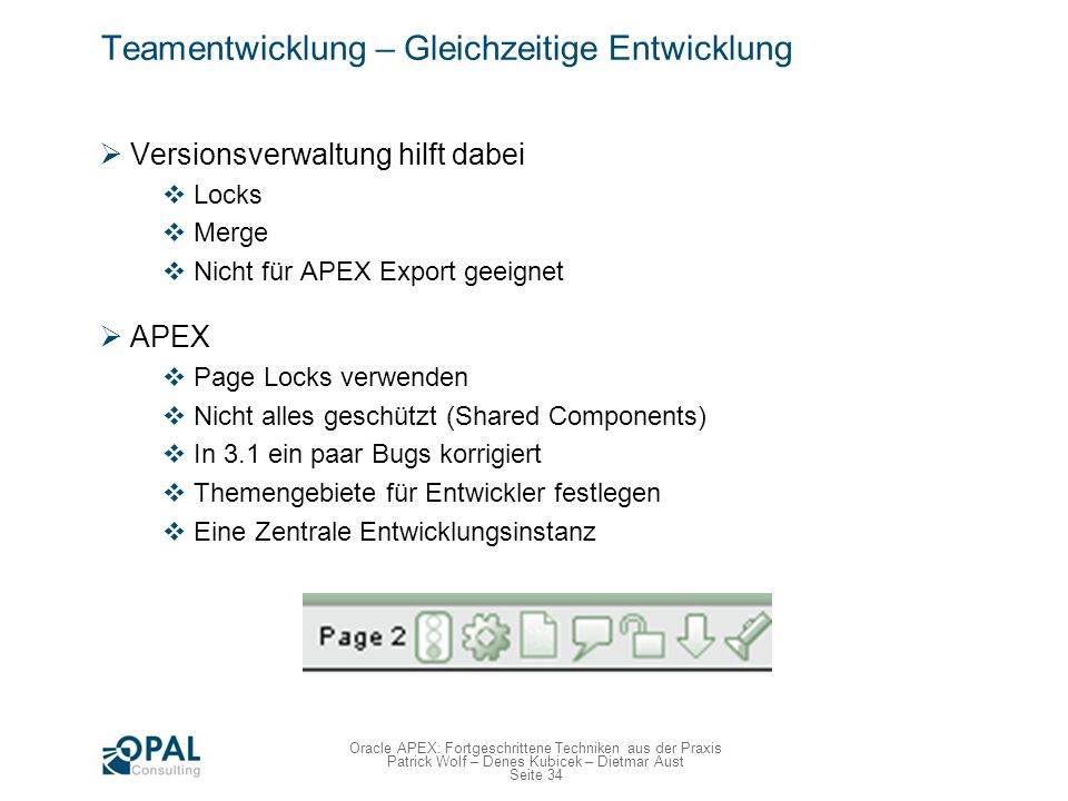 Seite 34 Oracle APEX: Fortgeschrittene Techniken aus der Praxis Patrick Wolf – Denes Kubicek – Dietmar Aust Teamentwicklung – Gleichzeitige Entwicklun