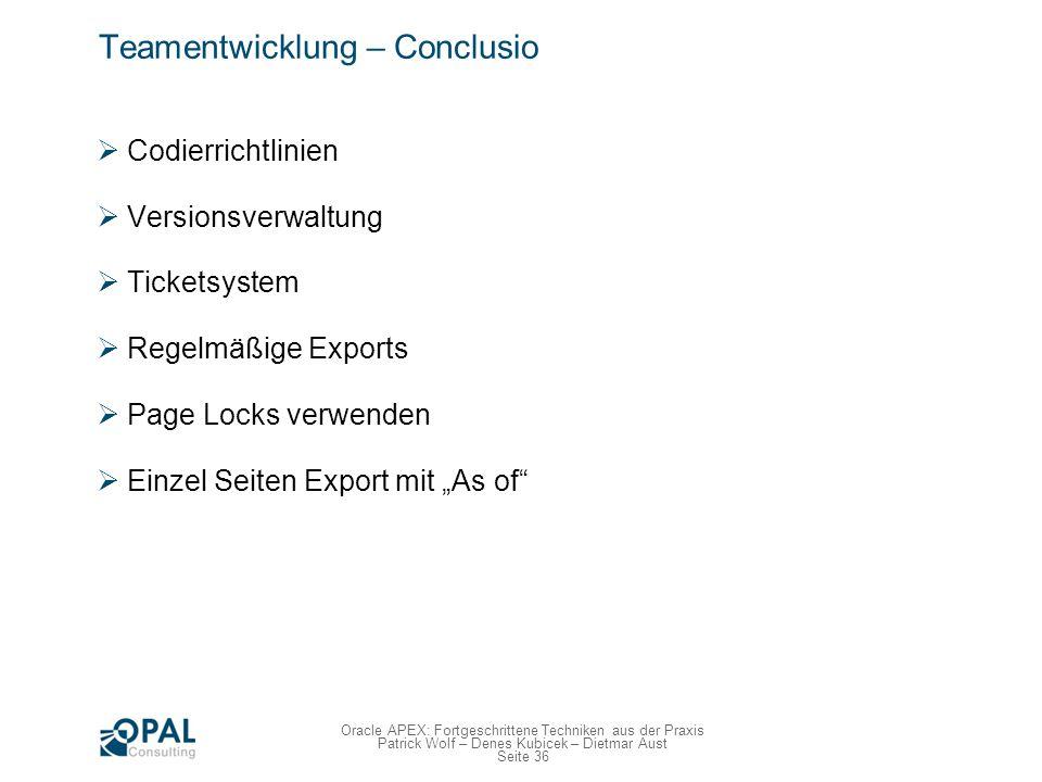 Seite 36 Oracle APEX: Fortgeschrittene Techniken aus der Praxis Patrick Wolf – Denes Kubicek – Dietmar Aust Teamentwicklung – Conclusio Codierrichtlin