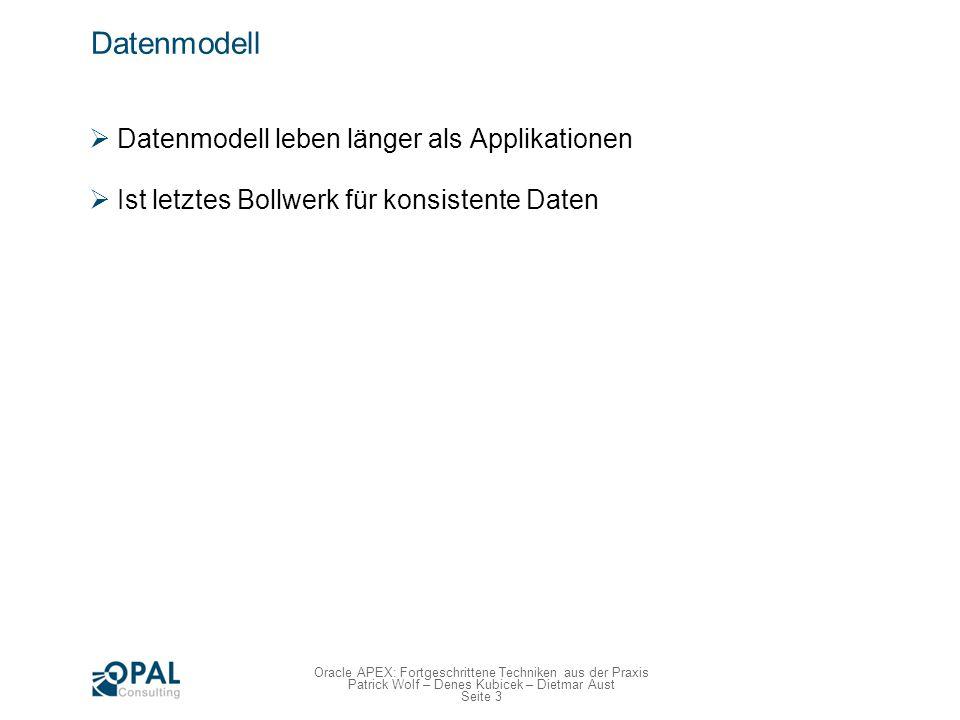 Seite 4 Oracle APEX: Fortgeschrittene Techniken aus der Praxis Patrick Wolf – Denes Kubicek – Dietmar Aust Datenmodell – Grafisch visualisieren ERDs oder UML Diagramme Farben verwenden Logisch Gruppieren Von Oben nach Unten Hilft beim Denken Leichterer Einstieg für neue Entwickler Man diskutiert ganz anders