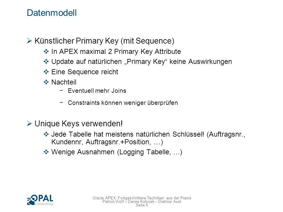 Seite 6 Oracle APEX: Fortgeschrittene Techniken aus der Praxis Patrick Wolf – Denes Kubicek – Dietmar Aust Datenmodell Künstlicher Primary Key (mit Se