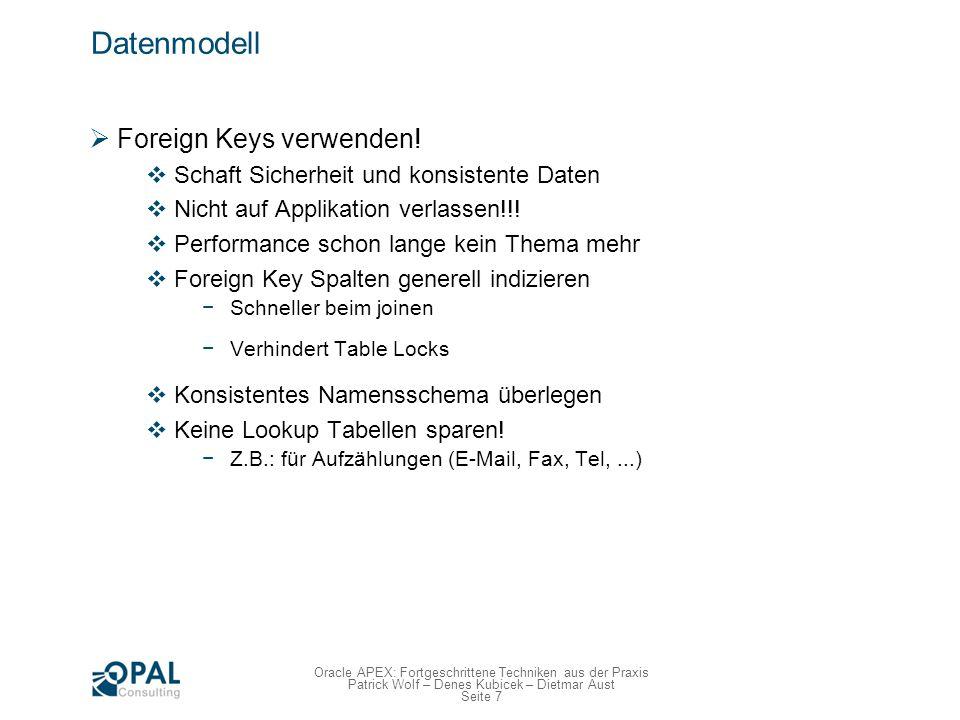 Seite 7 Oracle APEX: Fortgeschrittene Techniken aus der Praxis Patrick Wolf – Denes Kubicek – Dietmar Aust Datenmodell Foreign Keys verwenden! Schaft