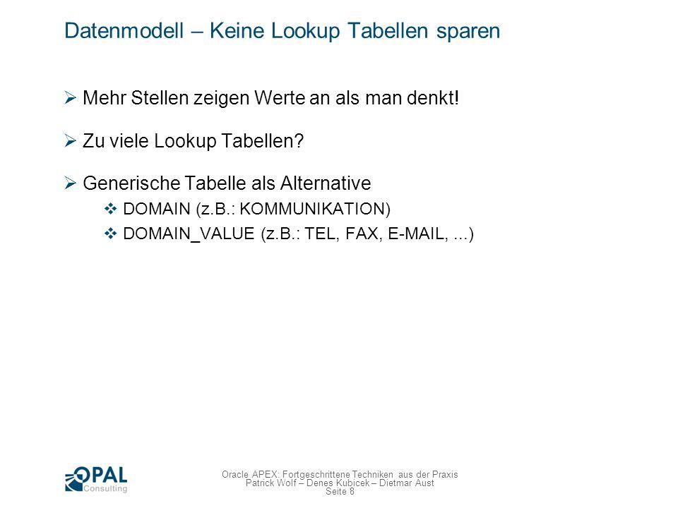 Seite 8 Oracle APEX: Fortgeschrittene Techniken aus der Praxis Patrick Wolf – Denes Kubicek – Dietmar Aust Datenmodell – Keine Lookup Tabellen sparen