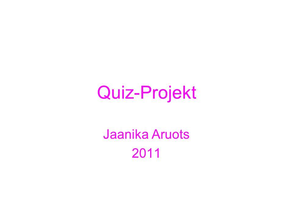 Quiz-Projekt Jaanika Aruots 2011