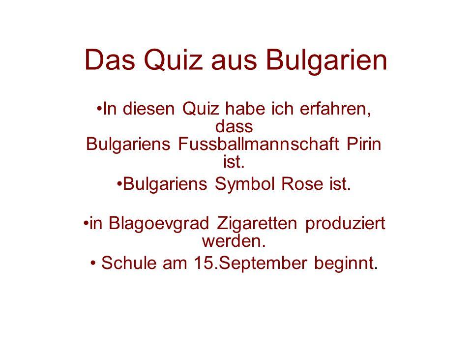 Das Quiz aus Bulgarien In diesen Quiz habe ich erfahren, dass Bulgariens Fussballmannschaft Pirin ist. Bulgariens Symbol Rose ist. in Blagoevgrad Ziga