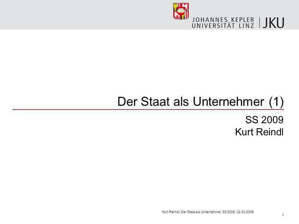 Der Staat als Unternehmer (1) SS 2009 Kurt Reindl Kurt Reindl, Der Staat als Unternehmer, SS 2008, 02.03.2009 1