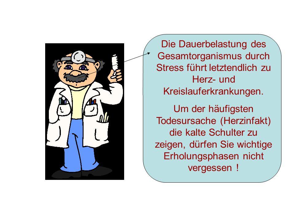 Die Dauerbelastung des Gesamtorganismus durch Stress führt letztendlich zu Herz- und Kreislauferkrankungen. Um der häufigsten Todesursache (Herzinfakt