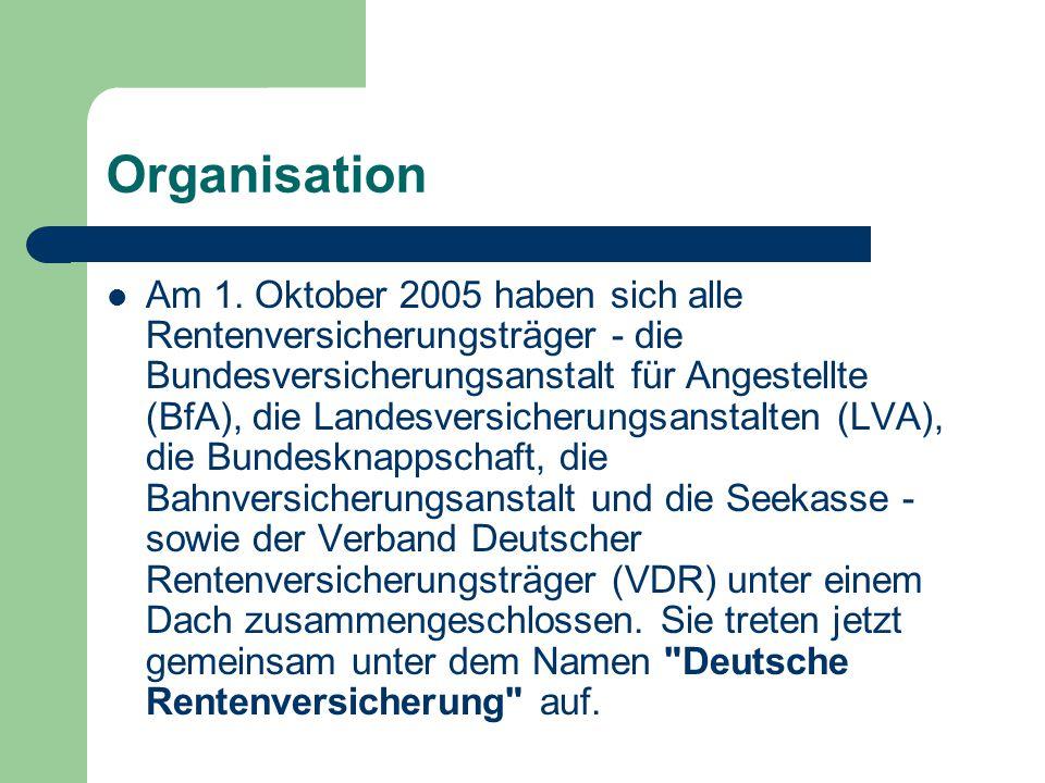 Organisation Am 1. Oktober 2005 haben sich alle Rentenversicherungsträger - die Bundesversicherungsanstalt für Angestellte (BfA), die Landesversicheru