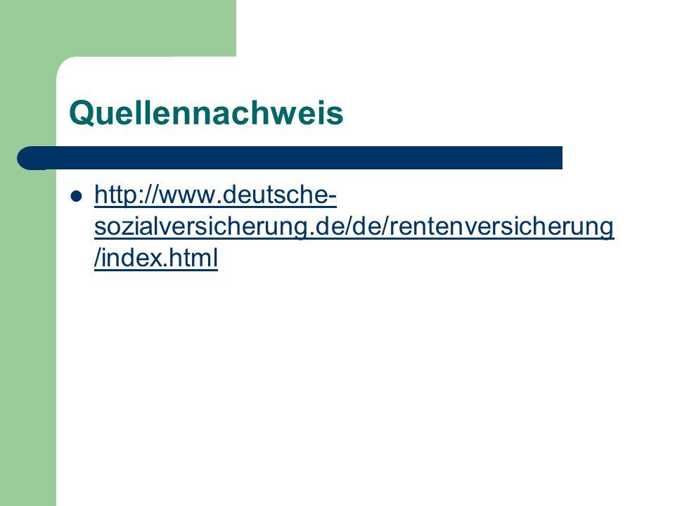 Quellennachweis http://www.deutsche- sozialversicherung.de/de/rentenversicherung /index.html http://www.deutsche- sozialversicherung.de/de/rentenversicherung /index.html