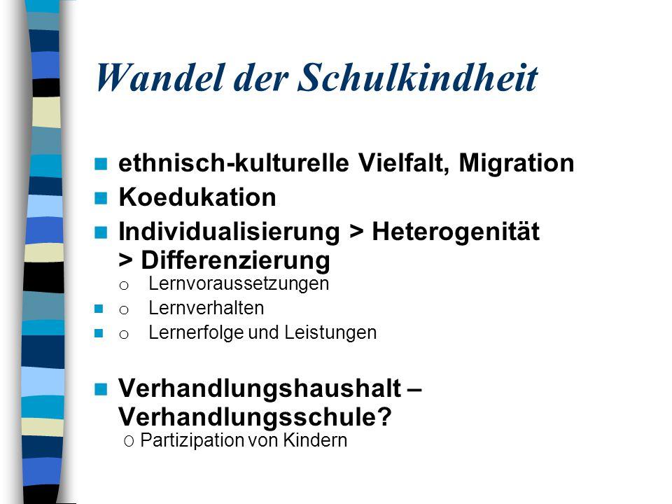 Wandel der Schulkindheit ethnisch-kulturelle Vielfalt, Migration Koedukation Individualisierung > Heterogenität > Differenzierung o Lernvoraussetzunge