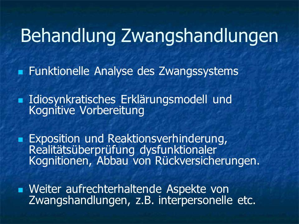 Behandlung Zwangshandlungen Funktionelle Analyse des Zwangssystems Idiosynkratisches Erklärungsmodell und Kognitive Vorbereitung Exposition und Reakti