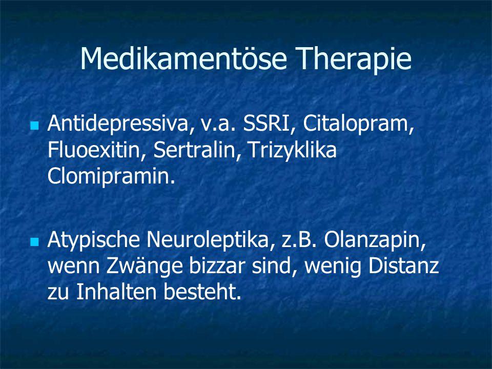 Medikamentöse Therapie Antidepressiva, v.a. SSRI, Citalopram, Fluoexitin, Sertralin, Trizyklika Clomipramin. Atypische Neuroleptika, z.B. Olanzapin, w