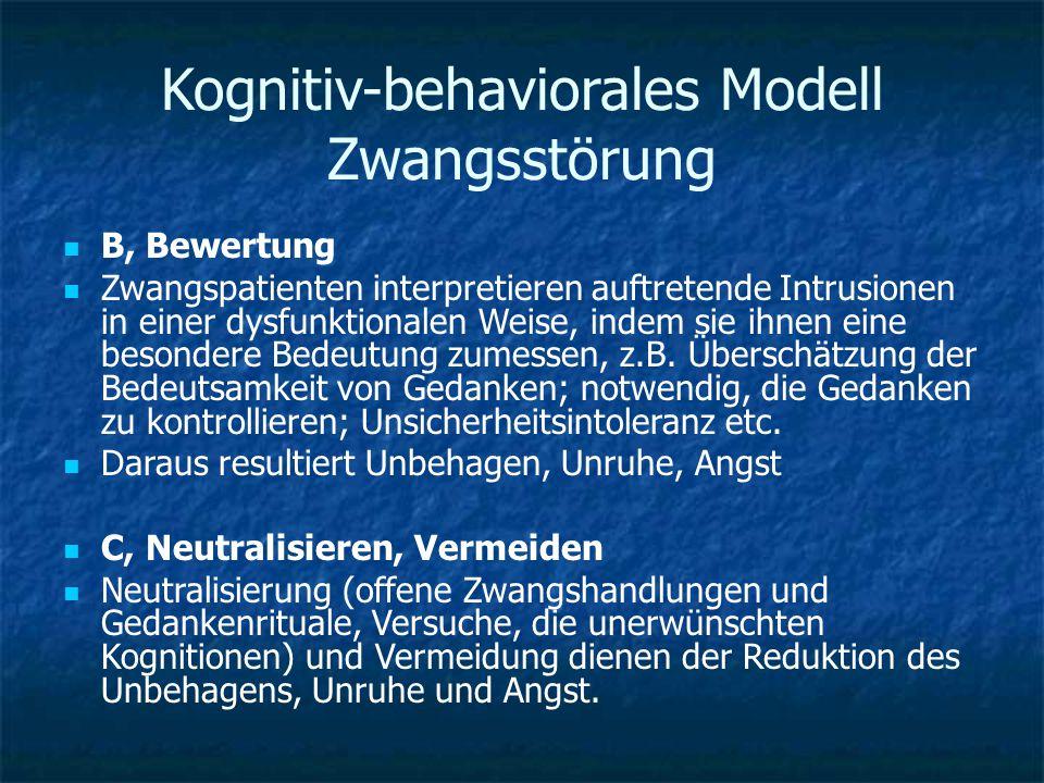 Kognitiv-behaviorales Modell Zwangsstörung B, Bewertung Zwangspatienten interpretieren auftretende Intrusionen in einer dysfunktionalen Weise, indem s
