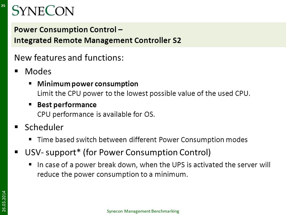 Synecon Management Benchmarking 25 Power Consumption Control – Integrated Remote Management Controller S2 New features and functions: Modes Minimum power consumption Limit the CPU power to the lowest possible value of the used CPU.
