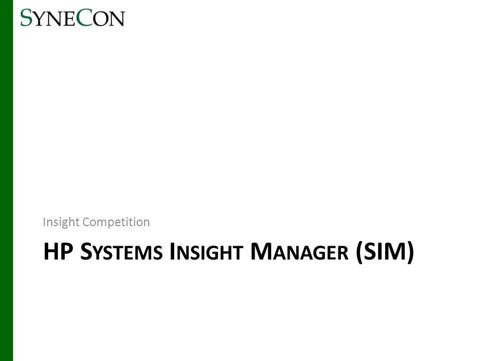 HP S YSTEMS I NSIGHT M ANAGER (SIM) Insight Competition