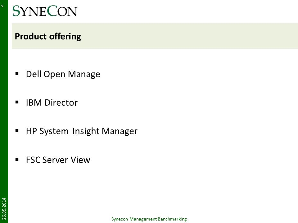 Synecon Management Benchmarking 5 Product offering Dell Open Manage IBM Director HP System Insight Manager FSC Server View 26.05.2014 Synecon Management Benchmarking 5