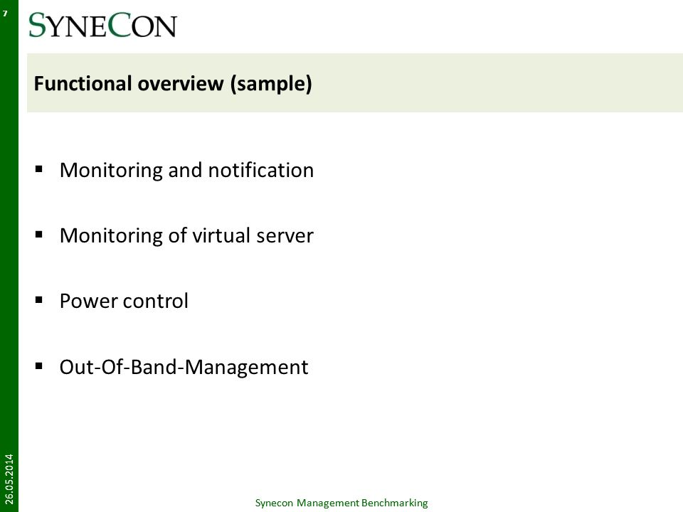 7 Functional overview (sample) Monitoring and notification Monitoring of virtual server Power control Out-Of-Band-Management 26.05.2014 Synecon Management Benchmarking 7