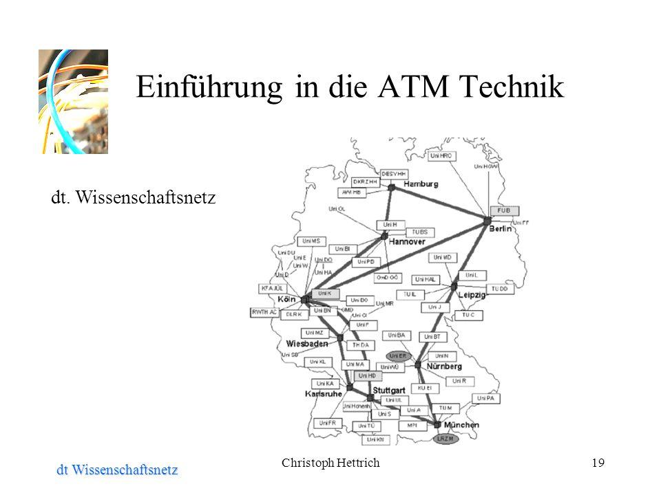 Christoph Hettrich19 Einführung in die ATM Technik dt Wissenschaftsnetz dt. Wissenschaftsnetz