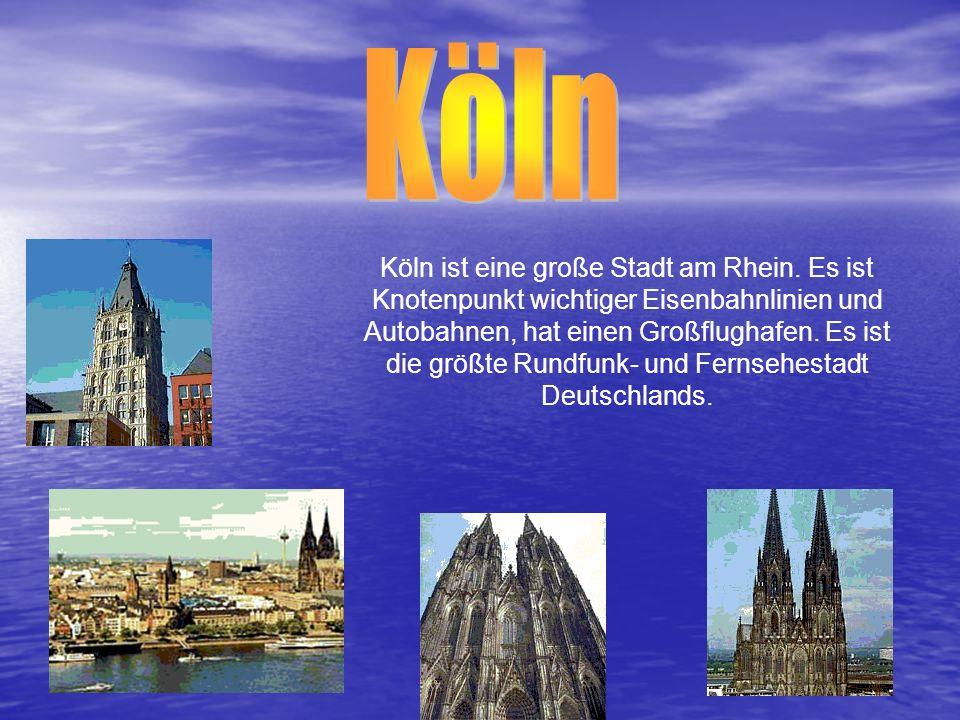 Köln ist eine große Stadt am Rhein. Es ist Knotenpunkt wichtiger Eisenbahnlinien und Autobahnen, hat einen Großflughafen. Es ist die größte Rundfunk-