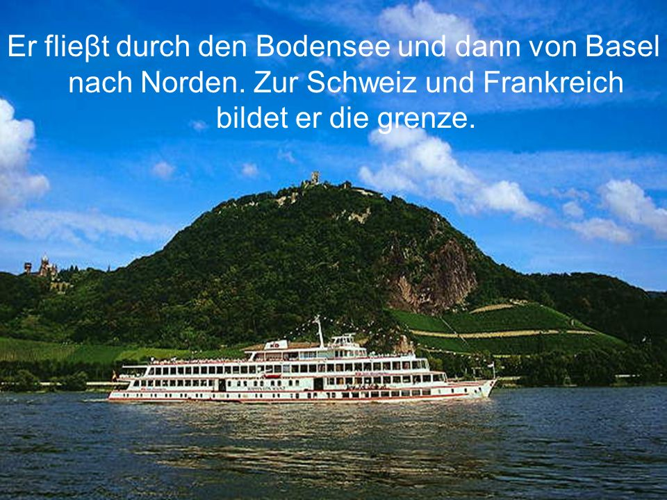 Er flieβt durch den Bodensee und dann von Basel nach Norden. Zur Schweiz und Frankreich bildet er die grenze.