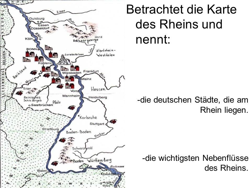 Betrachtet die Karte des Rheins und nennt: -die deutschen Städte, die am Rhein liegen. -die wichtigsten Nebenflüsse des Rheins.