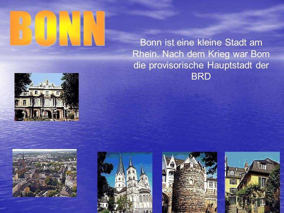 Bonn ist eine kleine Stadt am Rhein. Nach dem Krieg war Bom die provisorische Hauptstadt der BRD
