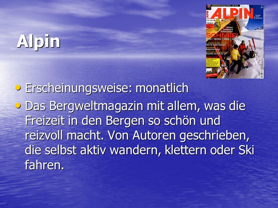 Alpin Erscheinungsweise: monatlich Erscheinungsweise: monatlich Das Bergweltmagazin mit allem, was die Freizeit in den Bergen so schön und reizvoll macht.