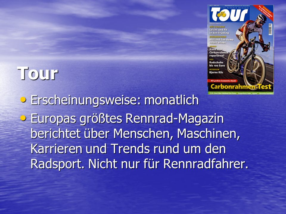 Tour Erscheinungsweise: monatlich Erscheinungsweise: monatlich Europas größtes Rennrad-Magazin berichtet über Menschen, Maschinen, Karrieren und Trends rund um den Radsport.