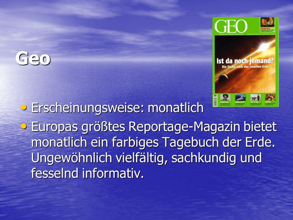 Geo Erscheinungsweise: monatlich Erscheinungsweise: monatlich Europas größtes Reportage-Magazin bietet monatlich ein farbiges Tagebuch der Erde.