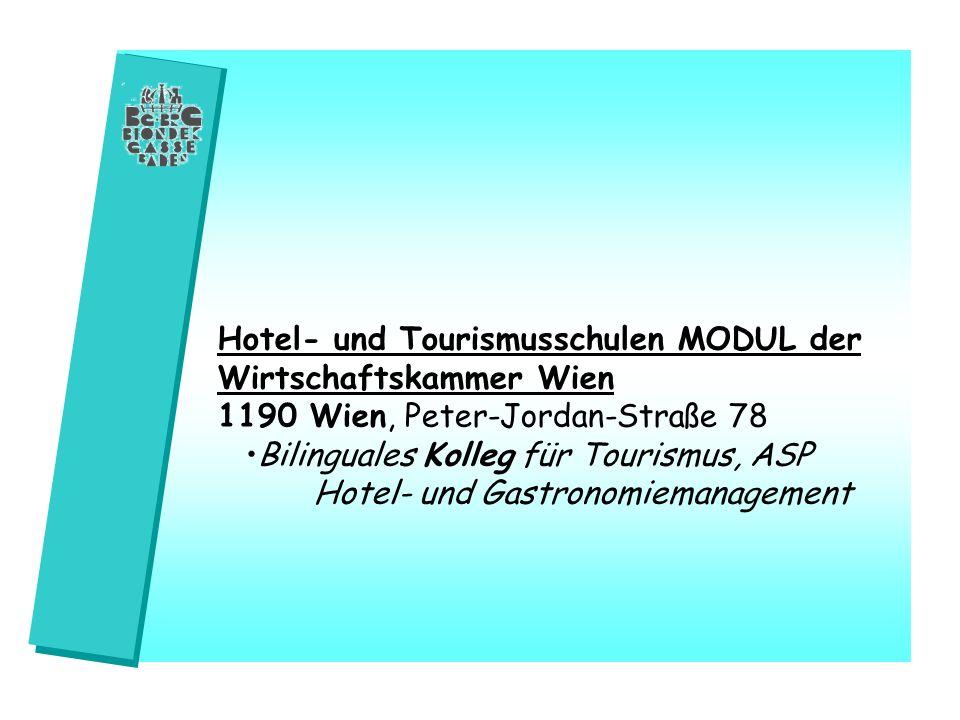 Hotel- und Tourismusschulen MODUL der Wirtschaftskammer Wien 1190 Wien, Peter-Jordan-Straße 78 Bilinguales Kolleg für Tourismus, ASP Hotel- und Gastro