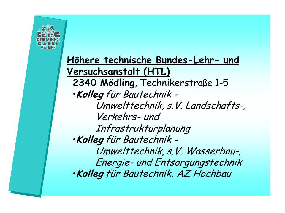 Höhere technische Bundes-Lehr- und Versuchsanstalt (HTL) 2340 Mödling, Technikerstraße 1-5 Kolleg für Bautechnik - Umwelttechnik, s.V. Landschafts-, V