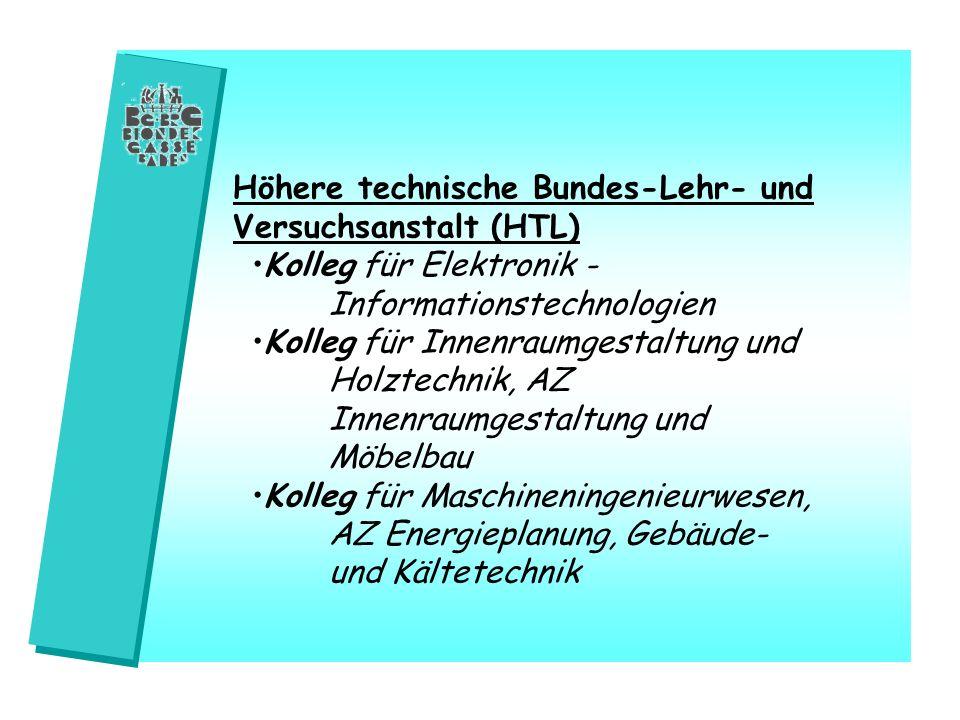 Höhere technische Bundes-Lehr- und Versuchsanstalt (HTL) Kolleg für Elektronik - Informationstechnologien Kolleg für Innenraumgestaltung und Holztechn