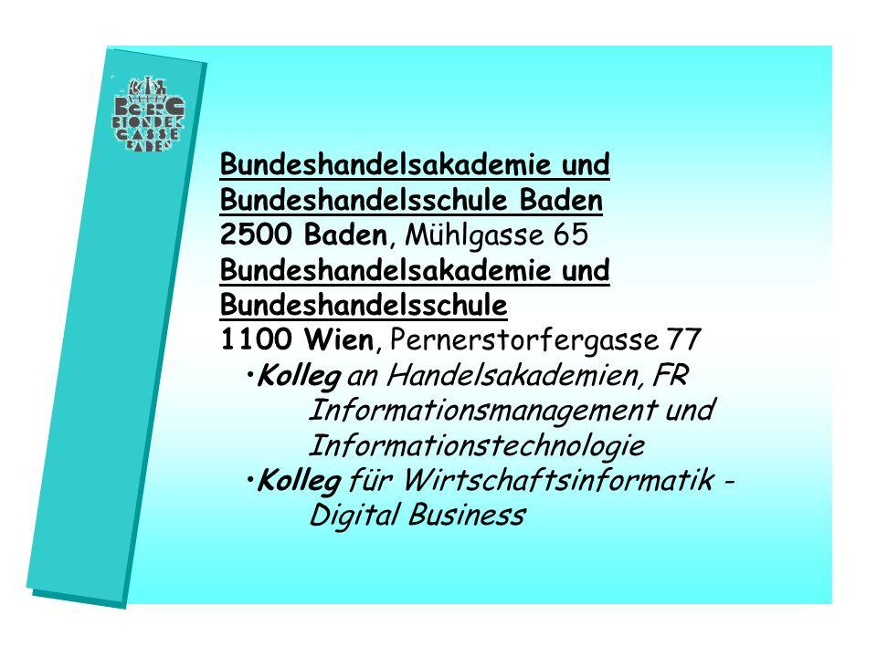 Bundeshandelsakademie und Bundeshandelsschule Baden 2500 Baden, Mühlgasse 65 Bundeshandelsakademie und Bundeshandelsschule 1100 Wien, Pernerstorfergas